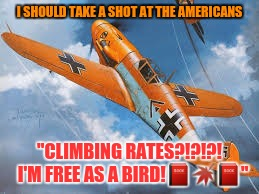 "I SHOULD TAKE A SHOT AT THE AMERICANS ""CLIMBING RATES?!?!?!  I'M FREE AS A BIRD! 