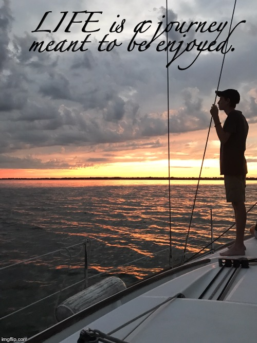 Chesapeake Bay, VA | LIFE is a journey meant to be enjoyed. | image tagged in life,sailing,journey,lifeadvice,sunset,ocean | made w/ Imgflip meme maker