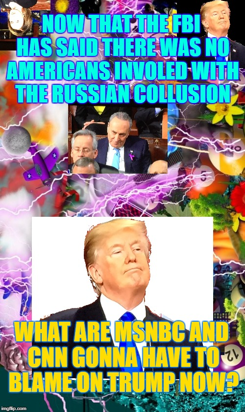 Make a run for it | NOW THAT THE FBI HAS SAID THERE WAS NO AMERICANS INVOLED WITH THE RUSSIAN COLLUSION WHAT ARE MSNBC AND CNN GONNA HAVE TO BLAME ON TRUMP NOW? | image tagged in covers of the head front place,the demos flemmos,the crats are the rats,the swamp dwellers dont want term limits | made w/ Imgflip meme maker