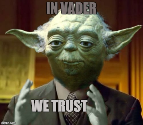 Start Wars | IN VADER WE TRUST | image tagged in yoda aliens,wars star trek,into darth yoda maul of the future,galactica battlestar far away memes | made w/ Imgflip meme maker