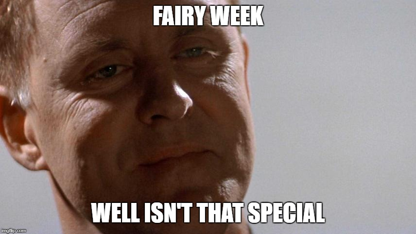 Earl Talbot Blake | FAIRY WEEK WELL ISN'T THAT SPECIAL | image tagged in earl talbot blake | made w/ Imgflip meme maker