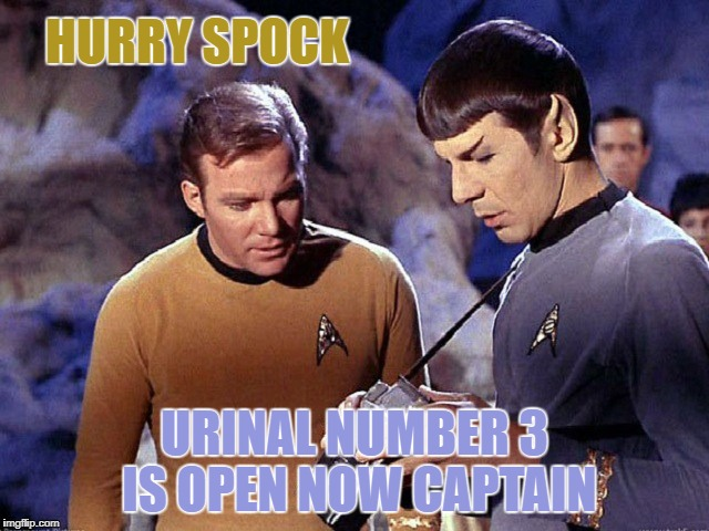 Kirk spock scanerch | HURRY SPOCK URINAL NUMBER 3 IS OPEN NOW CAPTAIN | image tagged in kirk spock scanerch | made w/ Imgflip meme maker