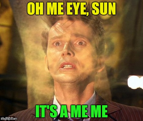 OH ME EYE, SUN IT'S A ME ME | made w/ Imgflip meme maker