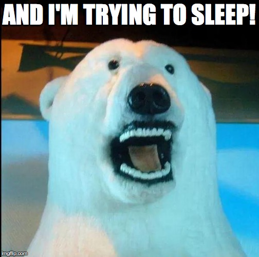 AND I'M TRYING TO SLEEP! | made w/ Imgflip meme maker