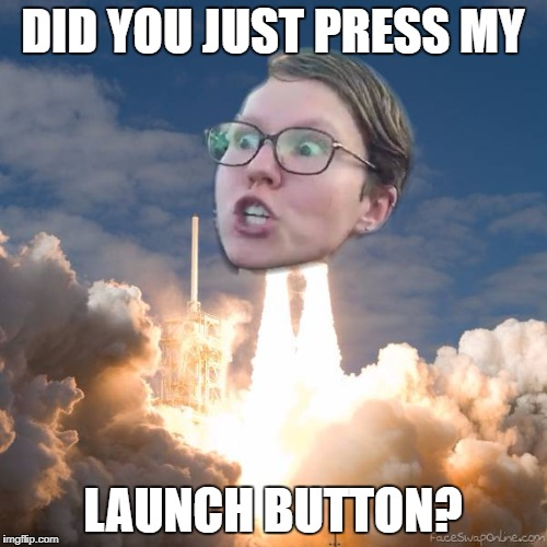 I will blank you | DID YOU JUST PRESS MY LAUNCH BUTTON? | image tagged in trig ship,the blanks of blankland,in no mans duck land,the meme of all meemos | made w/ Imgflip meme maker