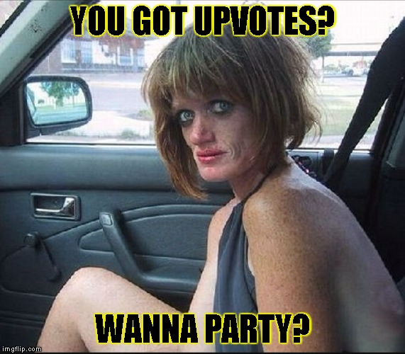 Daily Views Be So Low Now | YOU GOT UPVOTES? WANNA PARTY? | image tagged in upvotes,imgflip,views,upvote,fishing for upvotes,partying | made w/ Imgflip meme maker