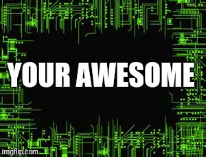 YOUR AWESOME | made w/ Imgflip meme maker