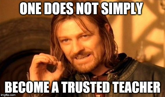 One Does Not Simply Meme | ONE DOES NOT SIMPLY BECOME A TRUSTED TEACHER | image tagged in memes,one does not simply | made w/ Imgflip meme maker