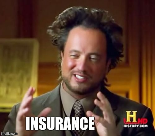 Ancient Aliens Meme | INSURANCE | image tagged in memes,ancient aliens | made w/ Imgflip meme maker