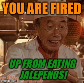 YOU ARE FIRED UP FROM EATING JALEPENOS! | made w/ Imgflip meme maker