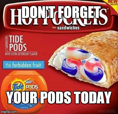 DON'T FORGET YOUR PODS TODAY | made w/ Imgflip meme maker