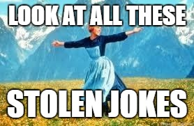 Look At All These | LOOK AT ALL THESE STOLEN JOKES | image tagged in memes,look at all these | made w/ Imgflip meme maker