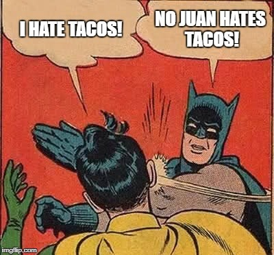 Taco Batman | image tagged in taco,batman slapping robin,mexican food,tacos | made w/ Imgflip meme maker