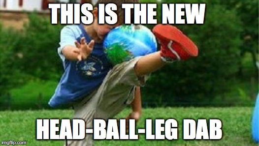 THIS IS THE NEW HEAD-BALL-LEG DAB | image tagged in soccer fail | made w/ Imgflip meme maker