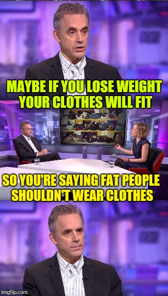 MAYBE IF YOU LOSE WEIGHT YOUR CLOTHES WILL FIT SO YOU'RE SAYING FAT PEOPLE SHOULDN'T WEAR CLOTHES | made w/ Imgflip meme maker