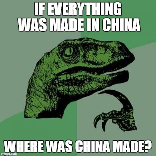 Philosoraptor Meme | IF EVERYTHING WAS MADE IN CHINA WHERE WAS CHINA MADE? | image tagged in memes,philosoraptor,china,made in china,america made in china | made w/ Imgflip meme maker