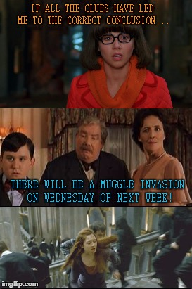 Muggle Invasion | IF ALL THE CLUES HAVE LED ME TO THE CORRECT CONCLUSION... THERE WILL BE A MUGGLE INVASION ON WEDNESDAY OF NEXT WEEK! | image tagged in harry potter,scooby doo,muggles,velma,dursleys | made w/ Imgflip meme maker