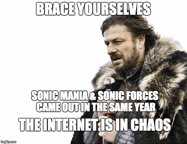 damn it SEGA-2017 | BRACE YOURSELVES SONIC MANIA & SONIC FORCES CAME OUT IN THE SAME YEAR THE INTERNET IS IN CHAOS | image tagged in memes,brace yourselves x is coming,sonic mania,sonic forces,internet,funny | made w/ Imgflip meme maker