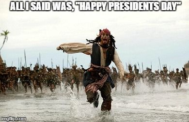 "It seems that recognizing the current president is offensive in this context | ALL I SAID WAS, ""HAPPY PRESIDENTS DAY"" 