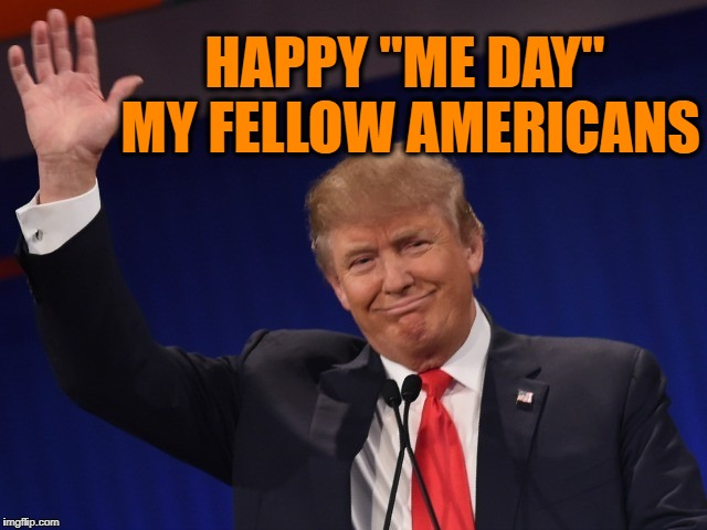 "Presidents Day. February 18, 2018 | HAPPY ""ME DAY"" MY FELLOW AMERICANS 