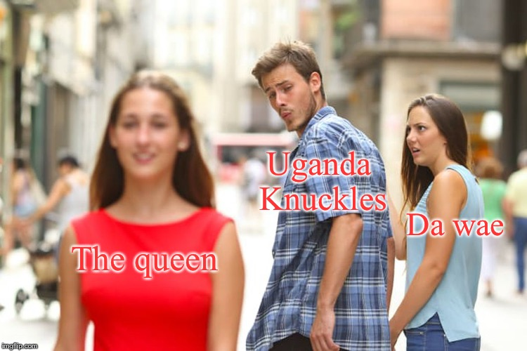 The queen knows dae wae | The queen Uganda Knuckles Da wae | image tagged in memes,distracted boyfriend,da wae,funny,ugandan knuckles,do you know da wae | made w/ Imgflip meme maker