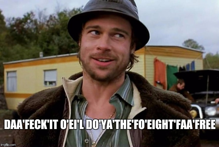 DAA'FECK'IT O'EI'L DO'YA'THE'FO'EIGHT'FAA'FREE | image tagged in mickey o'eil do ya'the foe'ight for free | made w/ Imgflip meme maker
