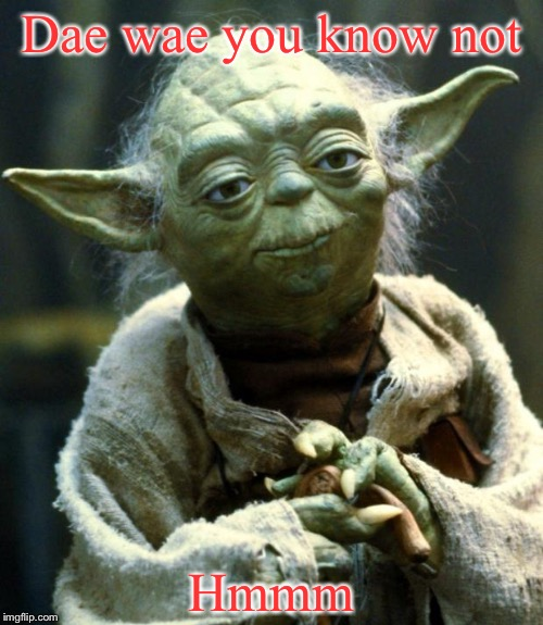 Yoda + Uganda Knuckles = lol | Dae wae you know not Hmmm | image tagged in memes,star wars yoda,yoda,ugandan knuckles,do you know the way | made w/ Imgflip meme maker