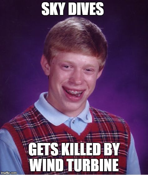 bad luck Bryan goes skydiving   | SKY DIVES GETS KILLED BY WIND TURBINE | image tagged in memes,bad luck brian,funny,airplane | made w/ Imgflip meme maker