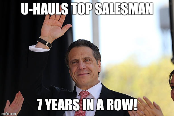 Uhaul top salesman | U-HAULS TOP SALESMAN 7 YEARS IN A ROW! | image tagged in governor | made w/ Imgflip meme maker