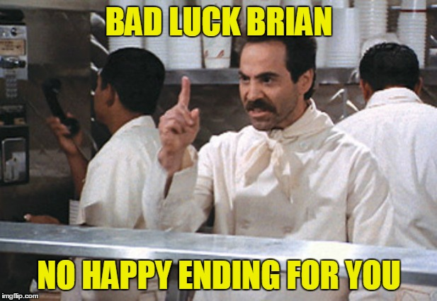 BAD LUCK BRIAN NO HAPPY ENDING FOR YOU | made w/ Imgflip meme maker
