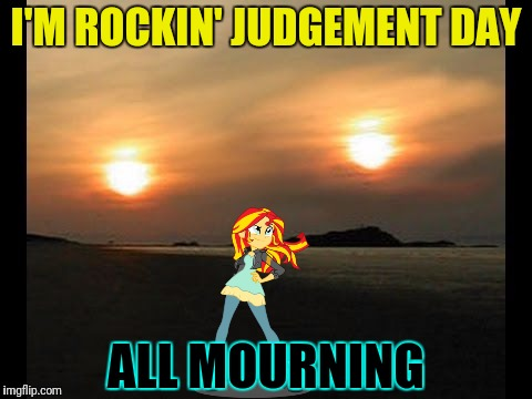 I'M ROCKIN' JUDGEMENT DAY ALL MOURNING | made w/ Imgflip meme maker