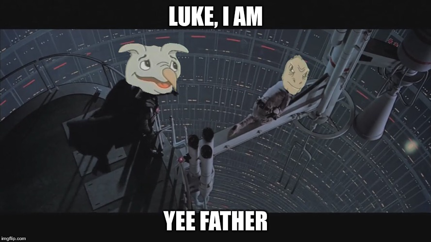 Yee  | LUKE, I AM YEE FATHER | image tagged in funny | made w/ Imgflip meme maker