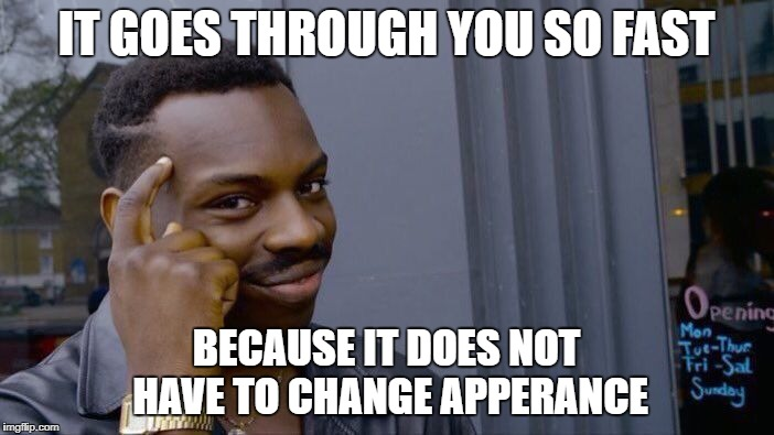 Roll Safe Think About It Meme | IT GOES THROUGH YOU SO FAST BECAUSE IT DOES NOT HAVE TO CHANGE APPERANCE | image tagged in memes,roll safe think about it | made w/ Imgflip meme maker