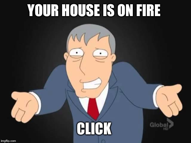 YOUR HOUSE IS ON FIRE CLICK | made w/ Imgflip meme maker