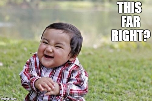 Evil Toddler Meme | THIS FAR RIGHT? | image tagged in memes,evil toddler | made w/ Imgflip meme maker