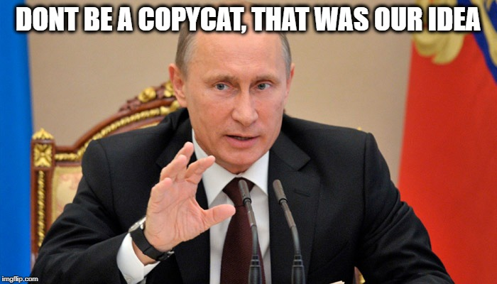 Putin perhaps | DONT BE A COPYCAT, THAT WAS OUR IDEA | image tagged in putin perhaps | made w/ Imgflip meme maker