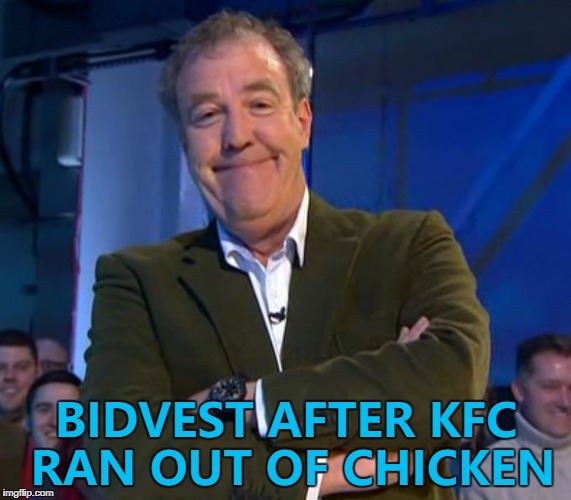 Bidvest delivered chicken for KFC in the UK until DHL took over last Tuesday. Many restaurants have ran out of chicken. | BIDVEST AFTER KFC RAN OUT OF CHICKEN | image tagged in jeremy clarkson smug,memes,kfc,fail,food | made w/ Imgflip meme maker