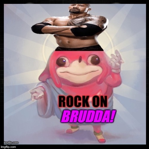 Do you know Dwayne? | BRUDDA! | image tagged in do you know the way,the rock,do you know da wae,ugandan knuckles | made w/ Imgflip meme maker