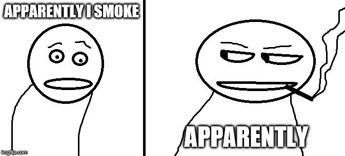 "Just getting this template out there. I call it ""Apparently Guy"" 