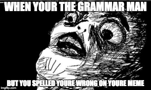 Gasp Rage Face Meme | WHEN YOUR THE GRAMMAR MAN BUT YOU SPELLED YOURE WRONG ON YOURE MEME | image tagged in memes,gasp rage face | made w/ Imgflip meme maker