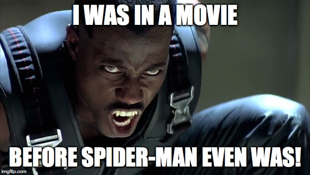 I WAS IN A MOVIE BEFORE SPIDER-MAN EVEN WAS! | made w/ Imgflip meme maker