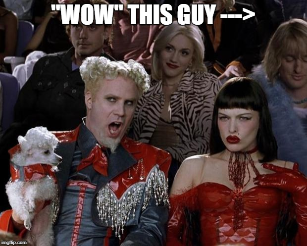 "Mugatu So Hot Right Now Meme | ""WOW"" THIS GUY ---> 