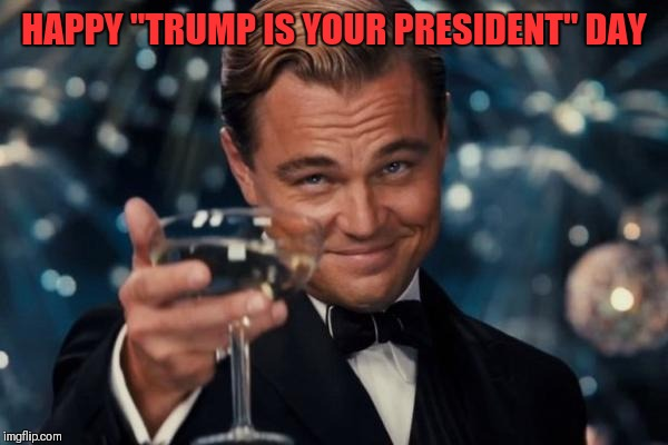 "Leonardo Dicaprio Cheers Meme | HAPPY ""TRUMP IS YOUR PRESIDENT"" DAY 