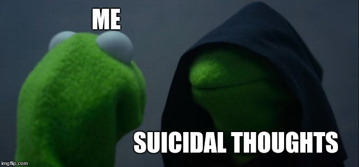 Evil Kermit | ME SUICIDAL THOUGHTS | image tagged in memes,evil kermit | made w/ Imgflip meme maker