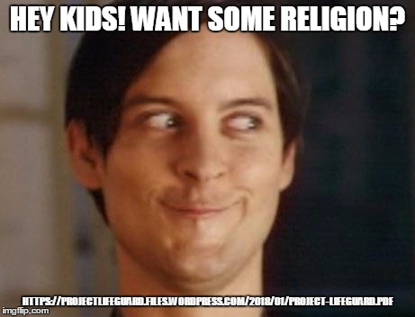 Spiderman Peter Parker Meme | HEY KIDS! WANT SOME RELIGION? HTTPS://PROJECTLIFEGUARD.FILES.WORDPRESS.COM/2018/01/PROJECT-LIFEGUARD.PDF | image tagged in memes,spiderman peter parker | made w/ Imgflip meme maker