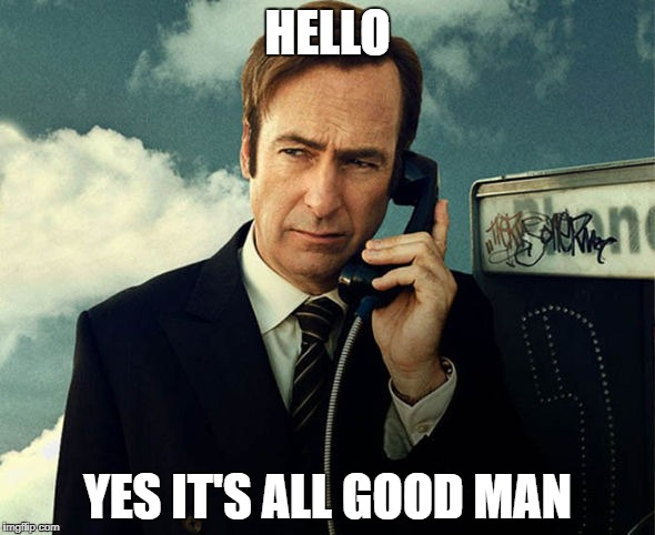 Saul Goodman | HELLO YES IT'S ALL GOOD MAN | image tagged in saul goodman | made w/ Imgflip meme maker