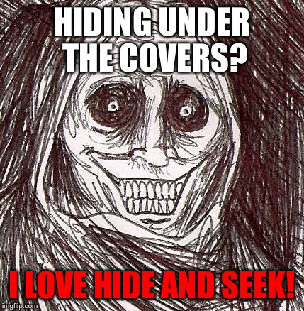 Unwanted House Guest Meme | HIDING UNDER THE COVERS? I LOVE HIDE AND SEEK! | image tagged in memes,unwanted house guest | made w/ Imgflip meme maker