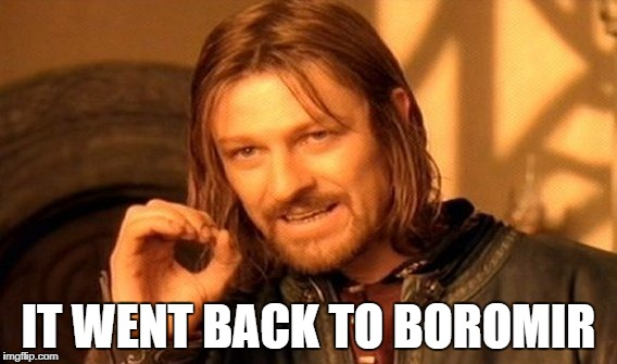 One Does Not Simply Meme | IT WENT BACK TO BOROMIR | image tagged in memes,one does not simply | made w/ Imgflip meme maker