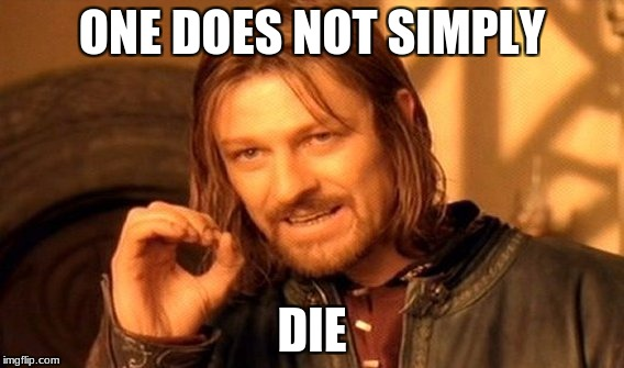 One Does Not Simply Meme | ONE DOES NOT SIMPLY DIE | image tagged in memes,one does not simply | made w/ Imgflip meme maker