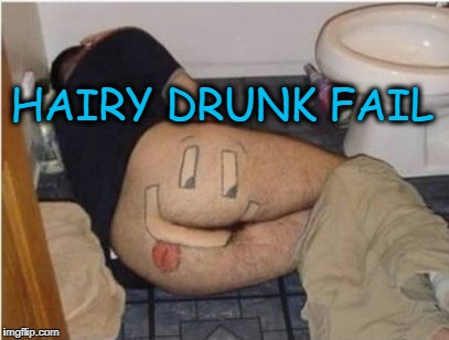 what are friends for? | HAIRY DRUNK FAIL | image tagged in friends,drunk,fail,pranks | made w/ Imgflip meme maker